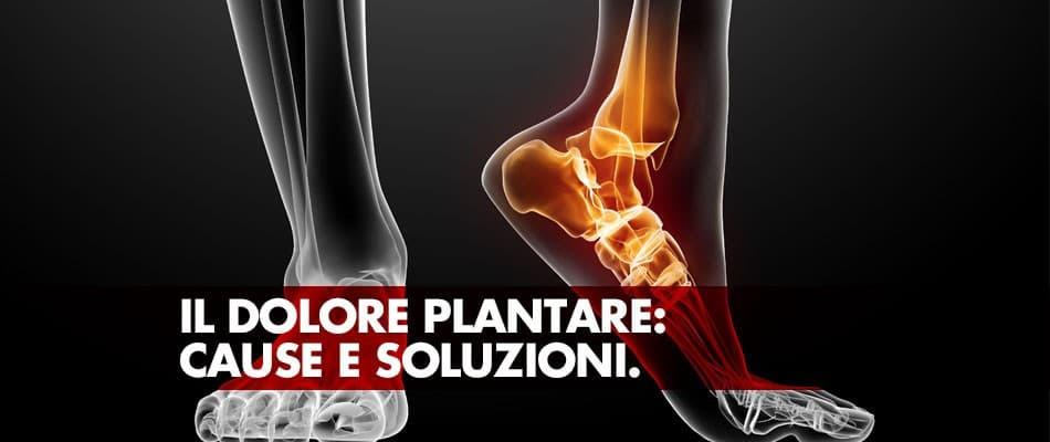 Il dolore plantare: cause e soluzioni