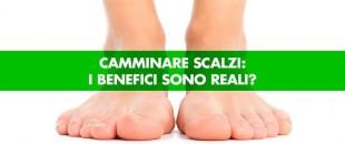 Camminare scalzi: i benefici sono reali?