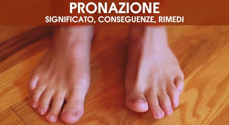 Pronazione: significato, conseguenze, rimedi